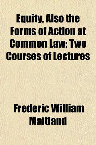 9781152653764: Equity, Also the Forms of Action at Common Law; Two Courses of Lectures