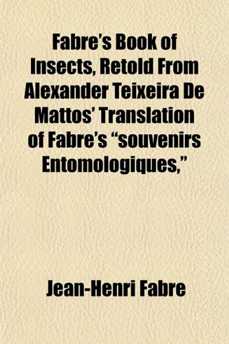 9781152655874: Fabre's Book of Insects, Retold From Alexander Teixeira De Mattos' Translation of Fabre's