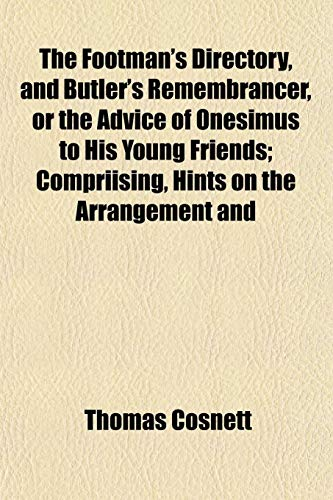 9781152657380: The Footman's Directory, and Butler's Remembrancer, or the Advice of Onesimus to His Young Friends; Compriising, Hints on the Arrangement and