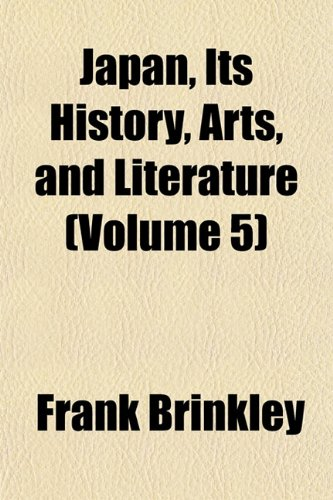 Japan, Its History, Arts and Literature (Volume 5) (1152661140) by Brinkley