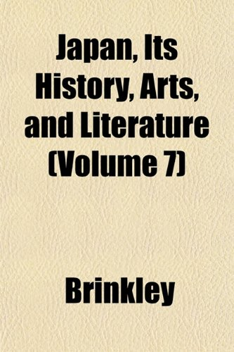 Japan, Its History, Arts, and Literature (Volume 7) (1152661345) by Brinkley
