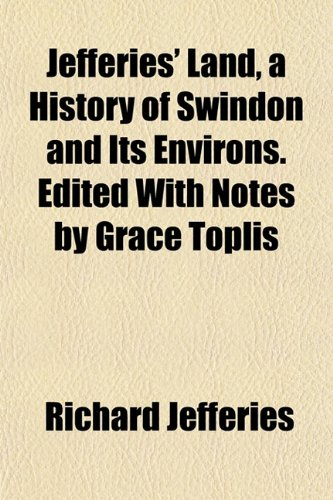 9781152661394: Jefferies' Land, a History of Swindon and Its Environs. Edited With Notes by Grace Toplis