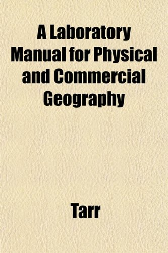 A Laboratory Manual for Physical and Commercial Geography (1152665022) by Tarr
