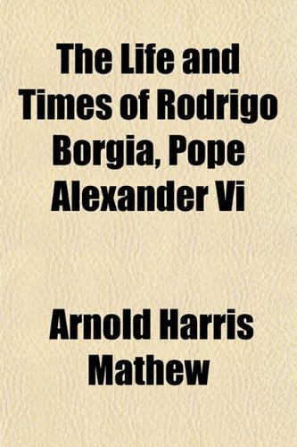 9781152666979: The Life and Times of Rodrigo Borgia, Pope Alexander VI