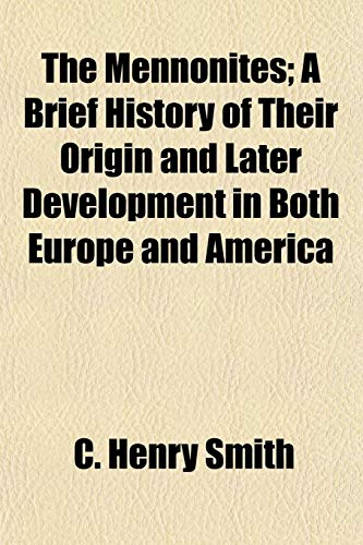 9781152670198: The Mennonites; A Brief History of Their Origin and Later Development in Both Europe and America