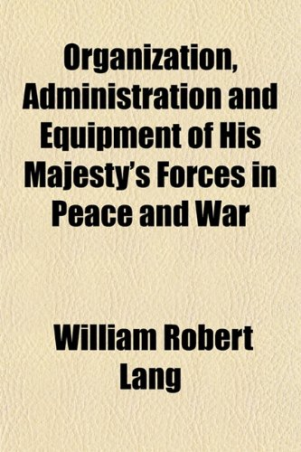 9781152680210: Organization, Administration and Equipment of His Majesty's Forces in Peace and War