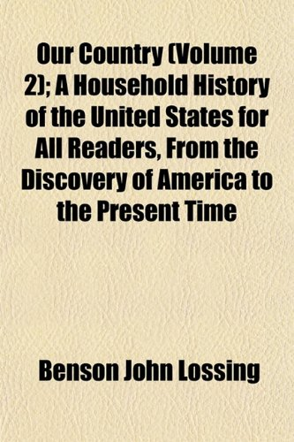 Our Country (Volume 2); A Household History of the United States for All Readers, From the Discovery of America to the Present Time (1152682687) by Benson John Lossing