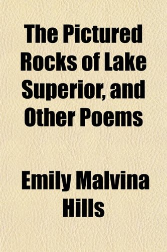 9781152686816: The Pictured Rocks of Lake Superior, and Other Poems