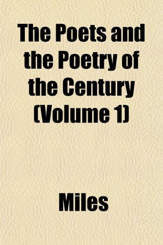 The Poets and the Poetry of the Century (Volume 1) (1152688537) by Miles