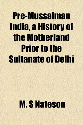 9781152691223: Pre-Mussalman India, a History of the Motherland Prior to the Sultanate of Delhi
