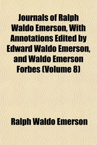 Journals of Ralph Waldo Emerson, With Annotations Edited by Edward Waldo Emerson, and Waldo Emerson Forbes (Volume 8) (9781152700888) by Ralph Waldo Emerson