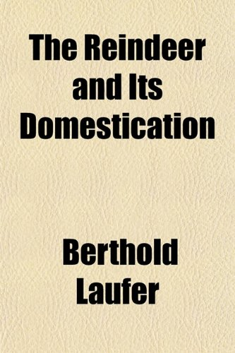 The Reindeer and Its Domestication: Laufer, Berthold