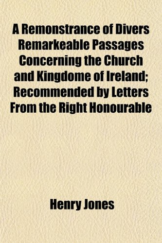 9781152703193: A Remonstrance of Divers Remarkeable Passages Concerning the Church and Kingdome of Ireland; Recommended by Letters From the Right Honourable