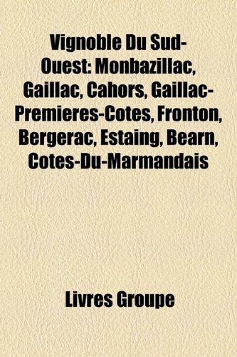 9781152708679: Vignoble Du Sud-Ouest: Monbazillac, Gaillac, Cahors, Gaillac-Premières-Côtes, Fronton, Bergerac, Estaing, Béarn, Côtes-Du-Marmandais
