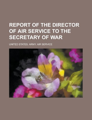 Report of the Director of Air Service to the Secretary of War (1152711180) by David Garrick; United States Army Air Service