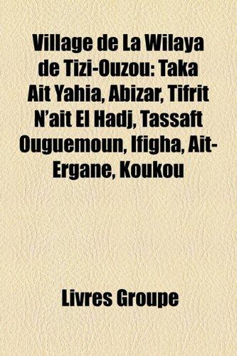 9781152712294: Village de La Wilaya de Tizi-Ouzou: Taka Ait Yahia, Abizar, Tifrit N'Ait El Hadj, Tassaft Ouguemoun, Ifigha, Ait-Ergane, Koukou