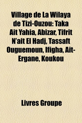 9781152712317: Village de La Wilaya de Tizi-Ouzou: Taka Ait Yahia, Abizar, Tifrit N'Ait El Hadj, Tassaft Ouguemoun, Ifigha, Ait-Ergane, Koukou