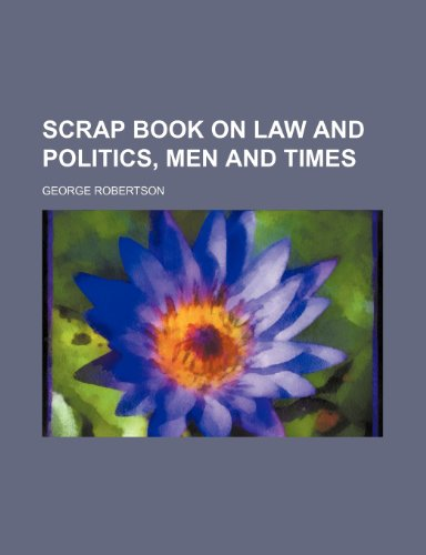 Scrap book on law and politics, men and times (1152716379) by Robertson, George
