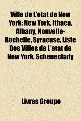 9781152721869: Ville de L'état de New York: New York, Ithaca, Albany, Nouvelle-Rochelle, Syracuse, Liste Des Villes de L'état de New York, Schenectady (French Edition)
