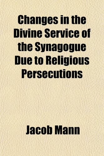 9781152750784: Changes in the Divine Service of the Synagogue Due to Religious Persecutions