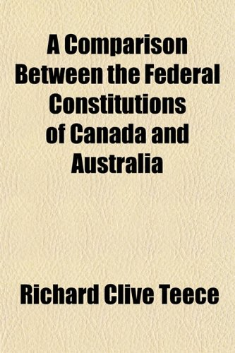 9781152752238: A Comparison Between the Federal Constitutions of Canada and Australia