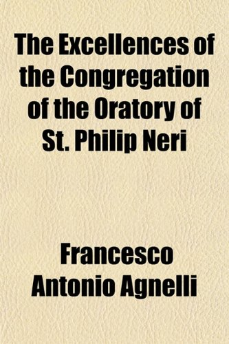 9781152758247: The Excellences of the Congregation of the Oratory of St. Philip Neri