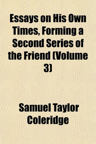 Essays on His Own Times, Forming a Second Series of the Friend (Volume 3) (9781152758728) by Samuel Taylor Coleridge