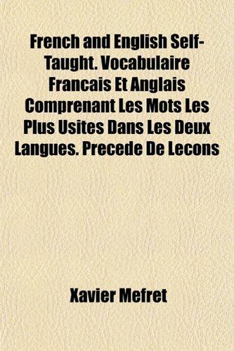 9781152760639: French and English Self-Taught. Vocabulaire Francais Et Anglais Comprenant Les Mots Les Plus Usites Dans Les Deux Langues. Precede de Lecons