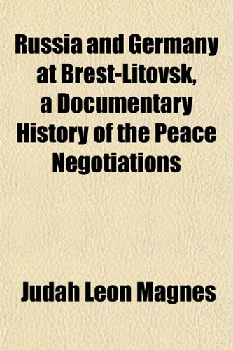 9781152772120: Russia and Germany at Brest-Litovsk, a Documentary History of the Peace Negotiations