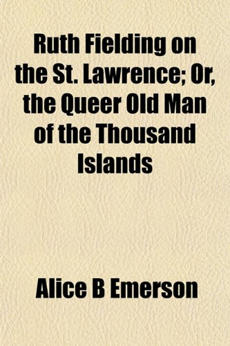 Ruth Fielding on the St. Lawrence; Or, the Queer Old Man of the Thousand Islands (1152772341) by Emerson, Alice B