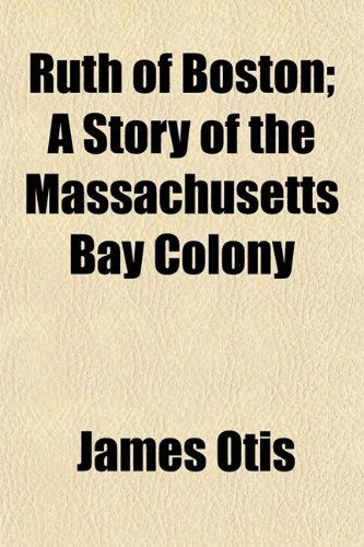 9781152772380: Ruth of Boston; A Story of the Massachusetts Bay Colony