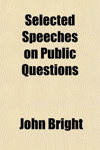 Selected Speeches on Public Questions (115277557X) by John Bright