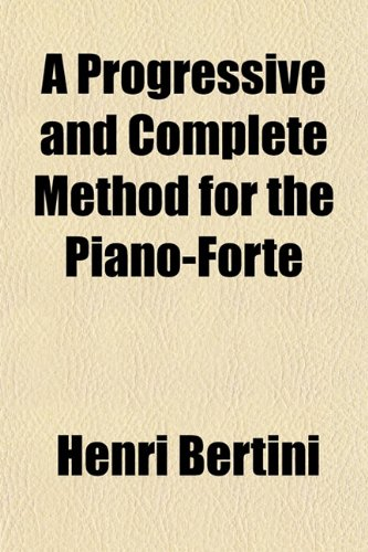 9781152792937: A Progressive and Complete Method for the Piano-Forte