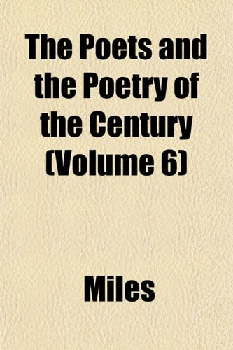 The Poets and the Poetry of the Century (Volume 6) (1152792962) by Miles