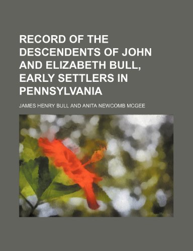 9781152794351: Record of the descendents of John and Elizabeth Bull, early settlers in Pennsylvania