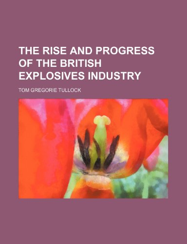 9781152802247: The rise and progress of the British explosives industry