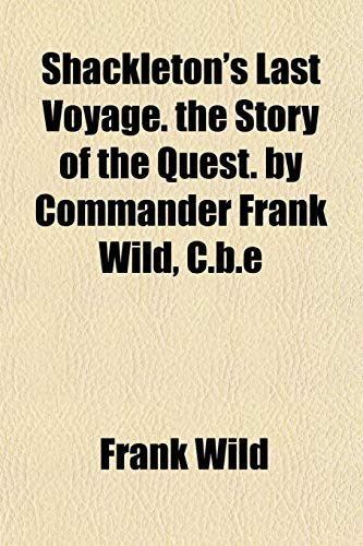 9781152803923: Shackleton's Last Voyage. the Story of the Quest. by Commander Frank Wild, C.B.E
