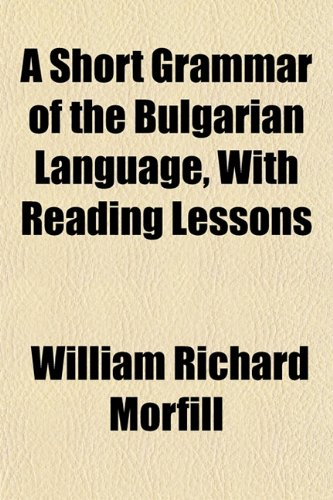 9781152804425: A Short Grammar of the Bulgarian Language, with Reading Lessons