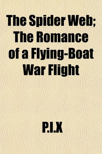 9781152806184: The Spider Web; The Romance of a Flying-Boat War Flight