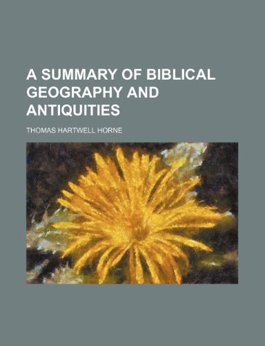 A summary of biblical geography and antiquities (9781152806214) by Thomas Hartwell Horne