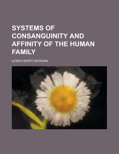 9781152807556: Systems of Consanguinity and Affinity of the Human Family