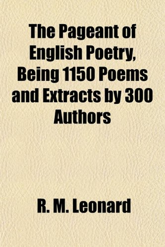 9781152813342: The Pageant of English Poetry, Being 1150 Poems and Extractsthe Pageant of English Poetry, Being 1150 Poems and Extracts by 300 Authors by 300 Authors
