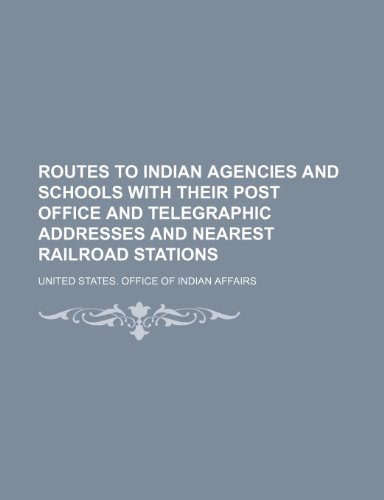 9781152813427: Routes to Indian agencies and schools with their post office and telegraphic addresses and nearest railroad stations