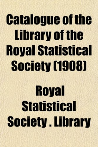 9781152819405: Catalogue of the Library of the Royal Statistical Society (1908)