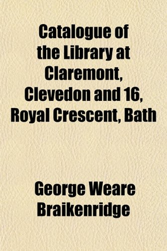 9781152819481: Catalogue of the Library at Claremont, Clevedon and 16, Royal Crescent, Bath