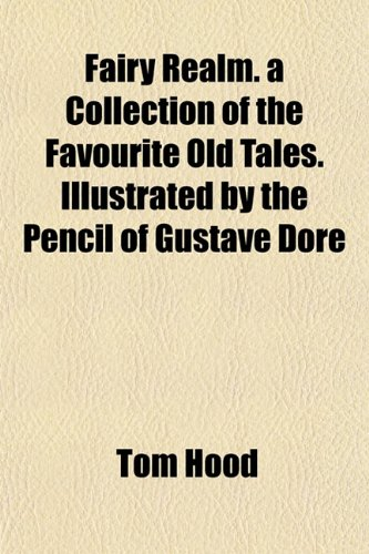 9781152826274: Fairy Realm. a Collection of the Favourite Old Tales. Illustrated by the Pencil of Gustave Dor