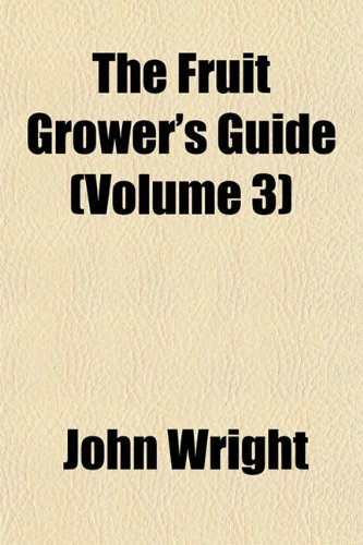 The Fruit Grower's Guide (Volume 3) (1152828371) by John Wright