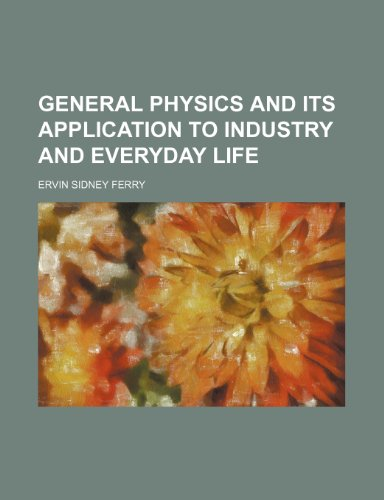 9781152829169: General physics and its application to industry and everyday life