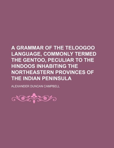9781152830714: A grammar of the Teloogoo language, commonly termed the Gentoo, peculiar to the Hindoos inhabiting the northeastern provinces of the Indian peninsula