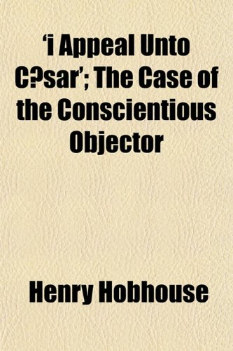 9781152837539: 'i Appeal Unto Cæsar'; The Case of the Conscientious Objector